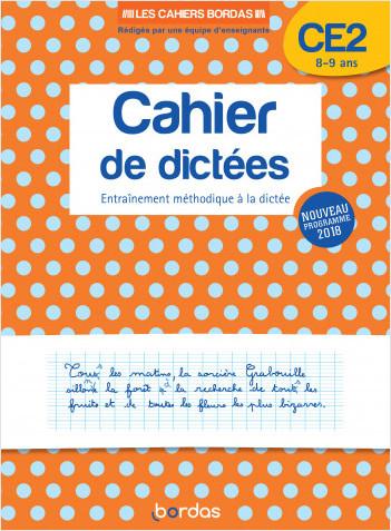 Les Cahiers Bordas - Cahier de dictées CE2 - 8-9 ans -  Edition 2019