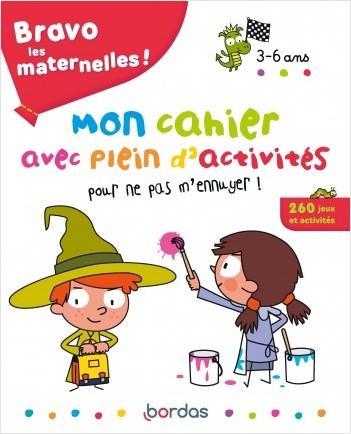 Bravo les maternelles - Mon cahier avec plein d'activités pour ne pas m'ennuyer ! - 3 à 6 ans