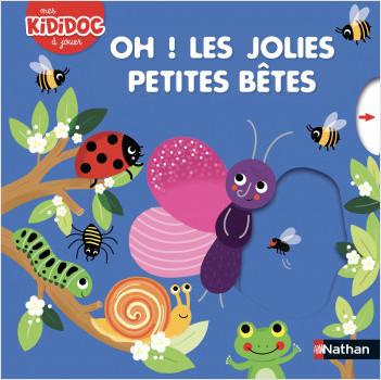 Oh ! Les jolies petites bêtes - Livre animé Kididoc - Dès 2 ans