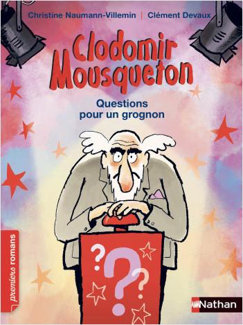Clodomir Mousqueton, questions pour un grognon - Roman Humour - De 7 à 11 ans