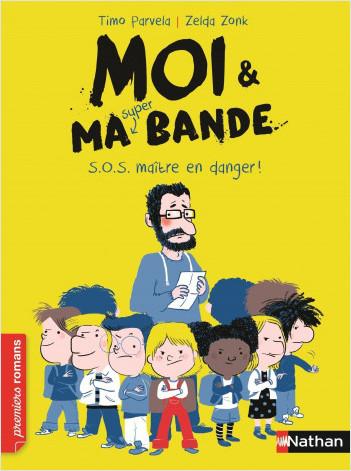 Moi et ma super bande,  s.o.s. maître en danger ! - Roman Humour - De 7 à 11 ans