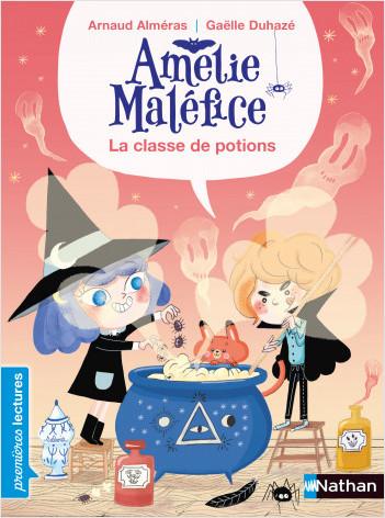 Amélie Maléfice : La  classe de potions - Premières lectures CP Niveau 1 - Dès 6 ans