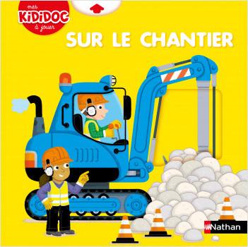 Le Chantier - Kididoc - livre animé dès 2 ans