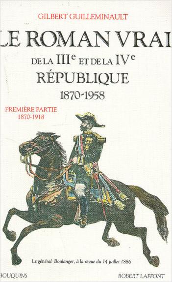 Le Roman vrai de la IIIe et de la IVe République: 1870-1958 - Tome 1