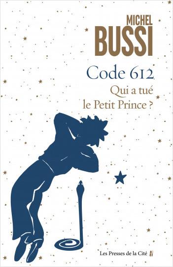 Code 612 Qui a tué le petit Prince ?