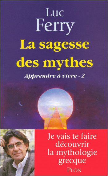 La sagesse des mythes - Apprendre à vivre 2