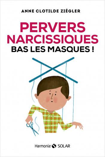 Pervers narcissiques, bas les masques
