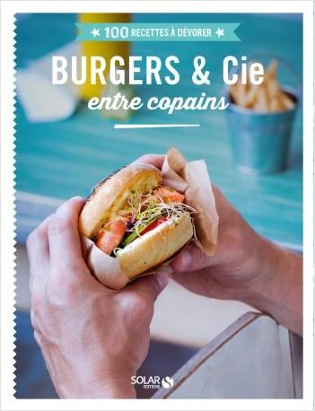 100 Recettes à dévorer - Burgers et compagnie entre copains