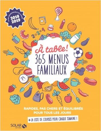 A table ! 365 menus familiaux rapides, pas cher et équilibrés