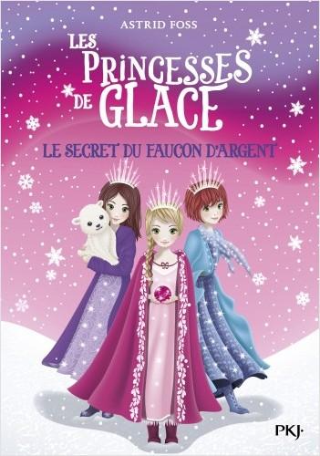 Les princesses de glace - tome 01 : Le secret du faucon d'argent