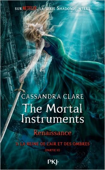 The Mortal Instruments, renaissance - Tome 03 : La Reine de l'air et des ombres, partie 2