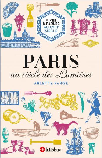 Vivre & parler au XVIIIe siècle: Paris au siècle des Lumières