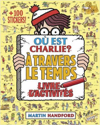 Où est Charlie ? Livre d'activités - À travers le temps