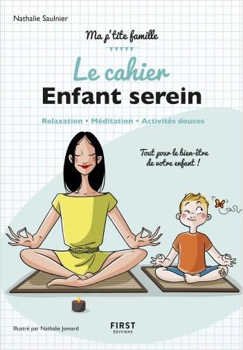 le cahier Enfant serein - Relaxation, méditation, activités douces : tout pour le bien-être de votre enfant