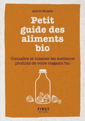 Petit livre de -  Petit guide des aliments bio - Connaître et cuisiner les meilleurs produits de votre magasin bio