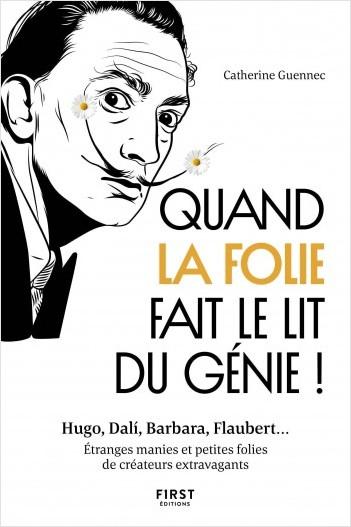 Quand la folie fait le lit du génie! Hugo, Dali, Barbara, Flaubert... Etranges manies et petites folies de créateurs extravagants