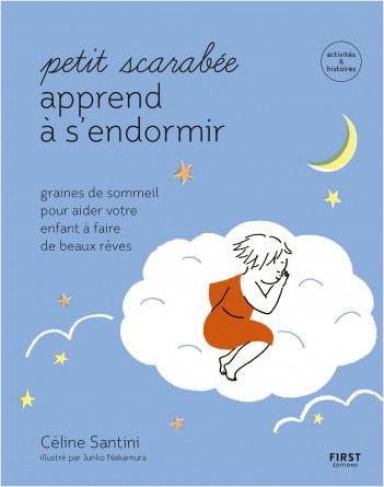 Petit scarabée apprend à s'endormir- graines de sommeil pour aider votre enfant à faire de beaux rêves  - activités et histoires - Collection Petit scarabée