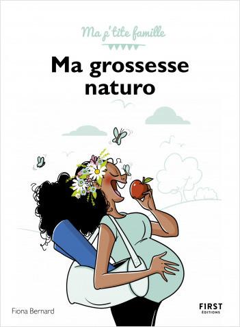 Ma grossesse naturo : Tous les conseils d'une naturopathe pour vivre sa grossesse sereinement - Ma p'tite famille