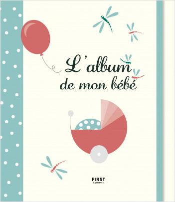 L'album de mon bébé - À personnaliser avec tous les souvenirs de bébé de sa naissance jusqu'à ses 3 ans