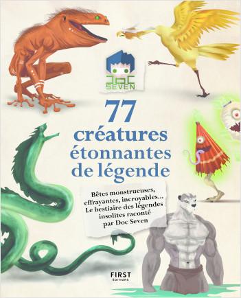 Doc Seven raconte 77 créatures étonnantes et de légende - Bêtes monstrueuses , loufoques, effrayantes , incroyables ...