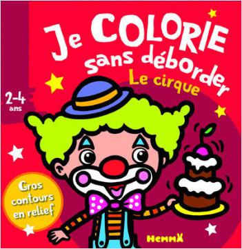 Je colorie sans déborder (2-4 ans) - Le cirque T26