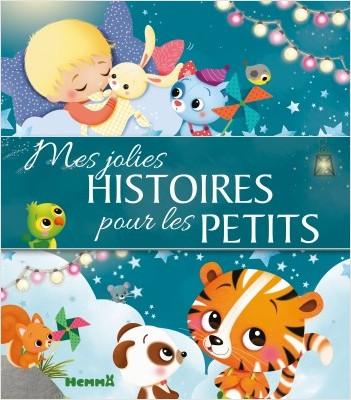 Mes jolies histoires pour les petits - Recueil d'histoires pour les petits - dès 3 ans