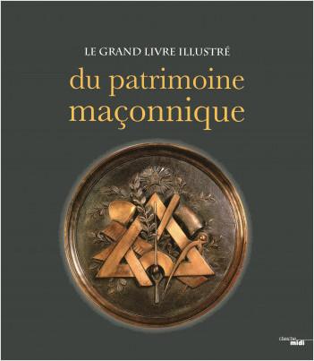 Le Grand Livre illustrédu patrimoine maçonnique