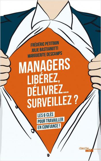 Managers : Libérez, délivrez… surveillez ?