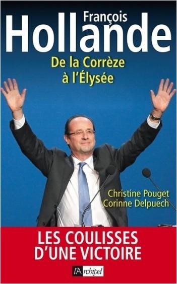 Francois Hollande - De la Corrèze à l'Elysée