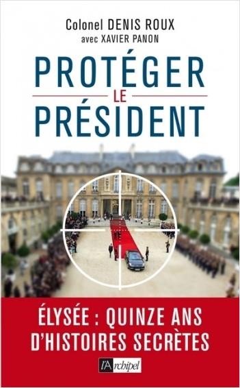 Protégez le président ! - Quinze ans d'histoires seccrètes