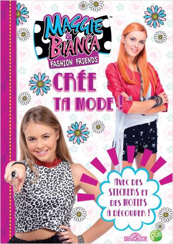 Maggie & Bianca - Crée ta mode !