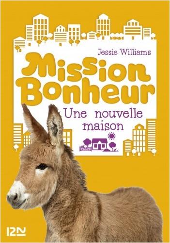 Mission Bonheur - tome 6 : Une nouvelle maison
