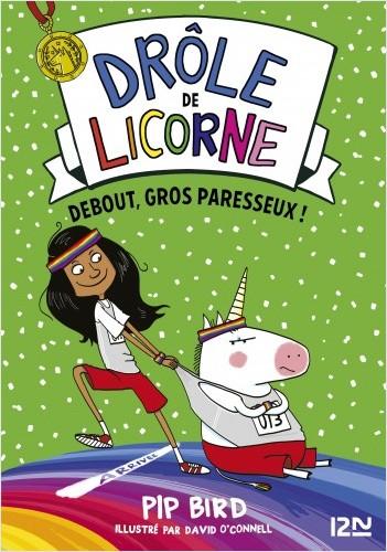 Drôle de licorne - tome 02 : Debout gros paresseux !