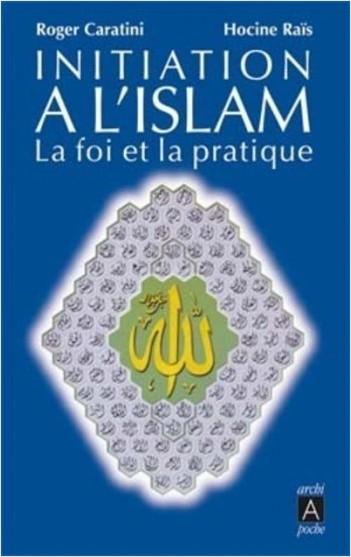 Initiation à l'islam - La foi et la pratique