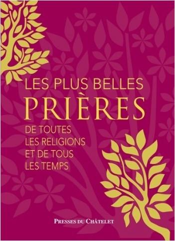 Les plus belles prières - De toutes les religions  et de tous les temps