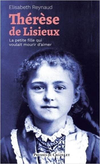 Thérèse de Lisieux - La petite fille qui voulait mourir d'aimer