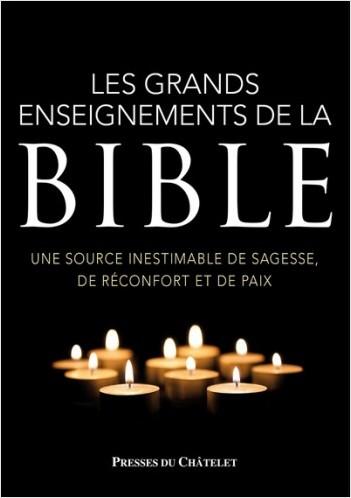 Les grands enseignements de la Bible - Une source inestimable de sagesse, de réconfort et de paix
