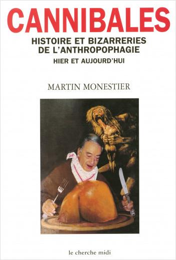 Cannibales, histoire et bizarreries de l'anthropophagie